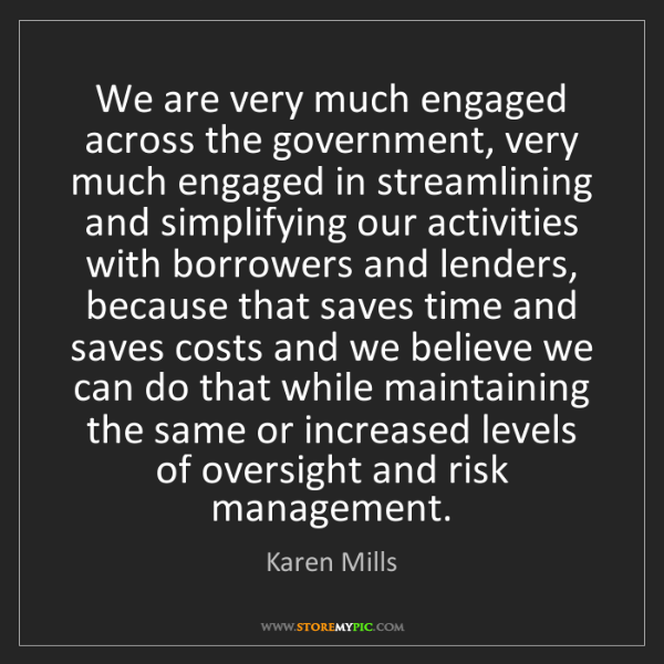 Karen Mills: We are very much engaged across the government, very...
