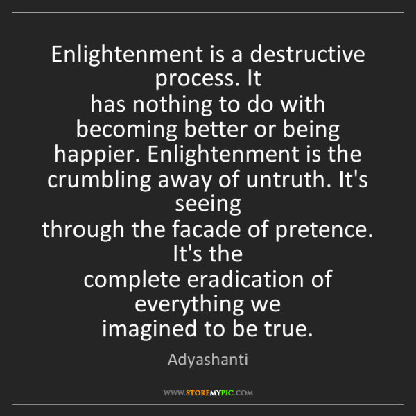 Adyashanti: Enlightenment is a destructive process. It  has nothing...