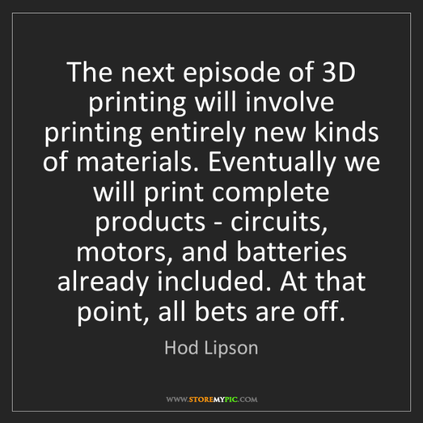Hod Lipson: The next episode of 3D printing will involve printing...