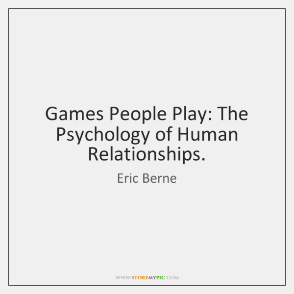 Games People Play The Psychology Of Human Relationships Storemypic