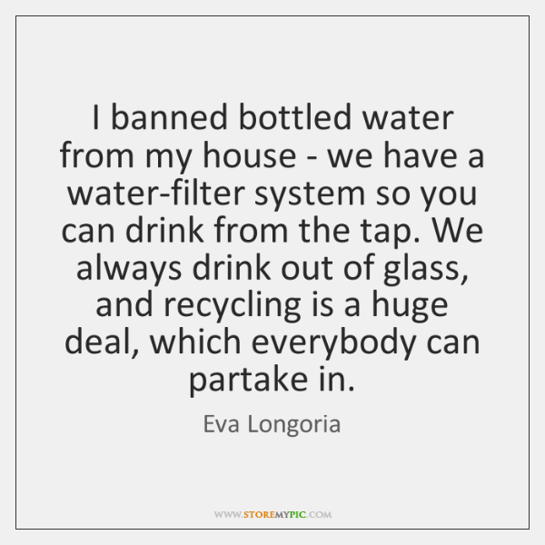 I banned bottled water from my house - we have a water-filter ...