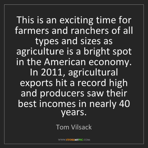 Tom Vilsack: This is an exciting time for farmers and ranchers of...