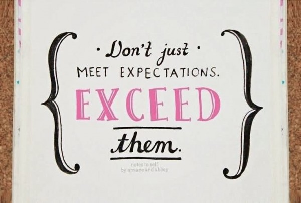 Dont just meet expectation exceed them