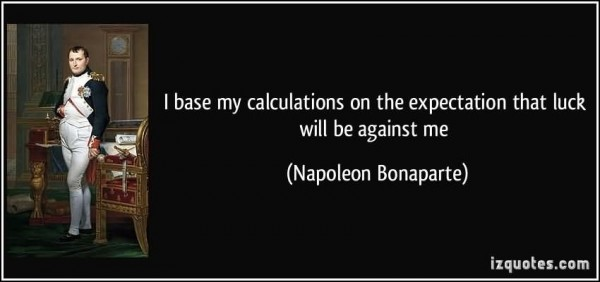 I base my calculations on the expectation that luck will be against me napoleon bo