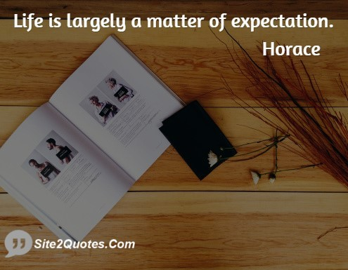 Life is largely a matter of expectation horace expectaion quote