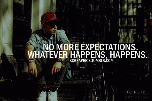 No more expectations whatever happens happens