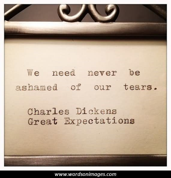 We need never be ashamed of our tears charles dickens