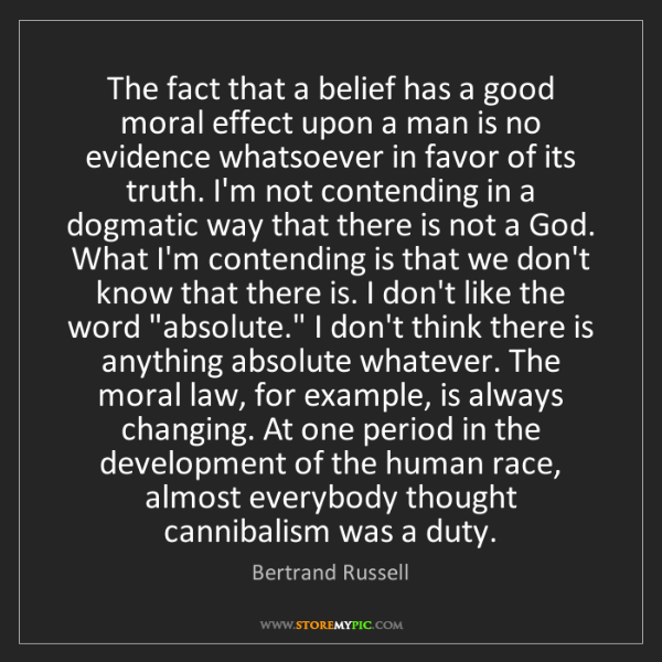 Bertrand Russell: The fact that a belief has a good moral effect upon a...