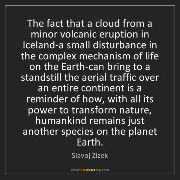 Slavoj Zizek: The fact that a cloud from a minor volcanic eruption...