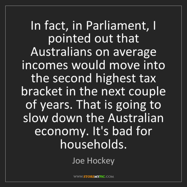 Joe Hockey: In fact, in Parliament, I pointed out that Australians...