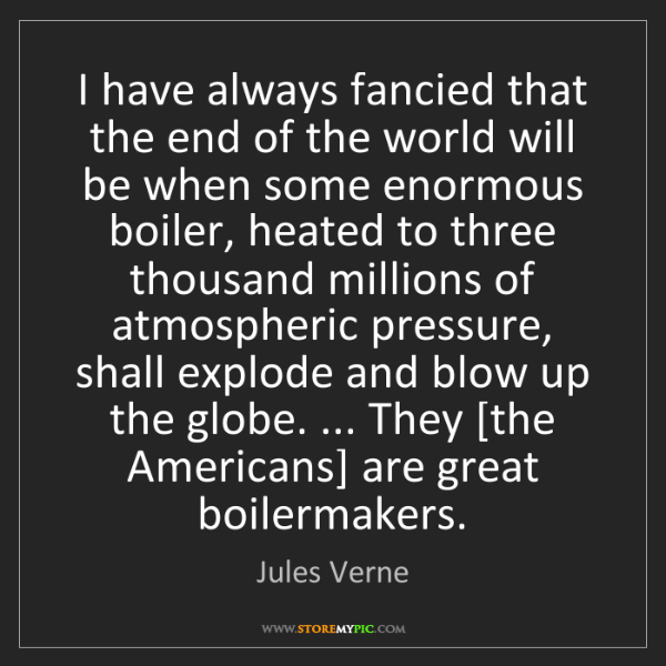 Jules Verne: I have always fancied that the end of the world will...