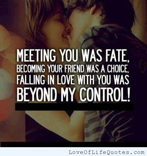 Meeting you was fate becoming your friend was a choice falling in love with you was beyon
