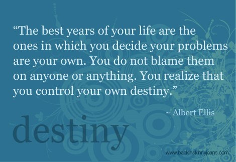 The best years of your life are the ones in which you decide your problems are your own