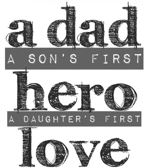 A dad a sons first hero a daughters first love