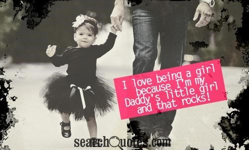 I love being a girl because im my daddys little girl and that rocks