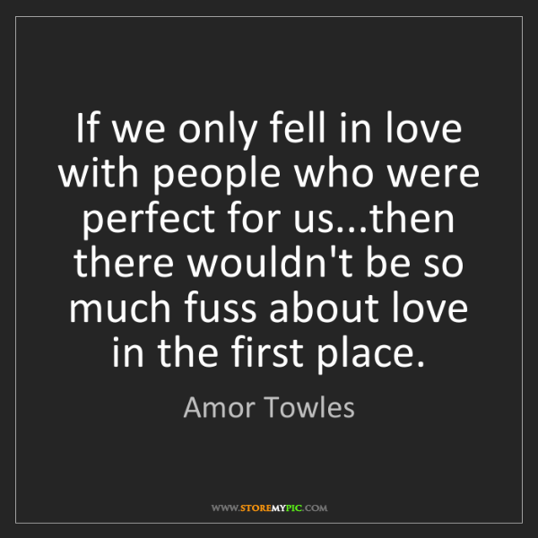 Amor Towles: If we only fell in love with people who were perfect...