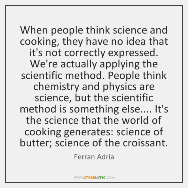 When people think science and cooking, they have no idea that it's ...