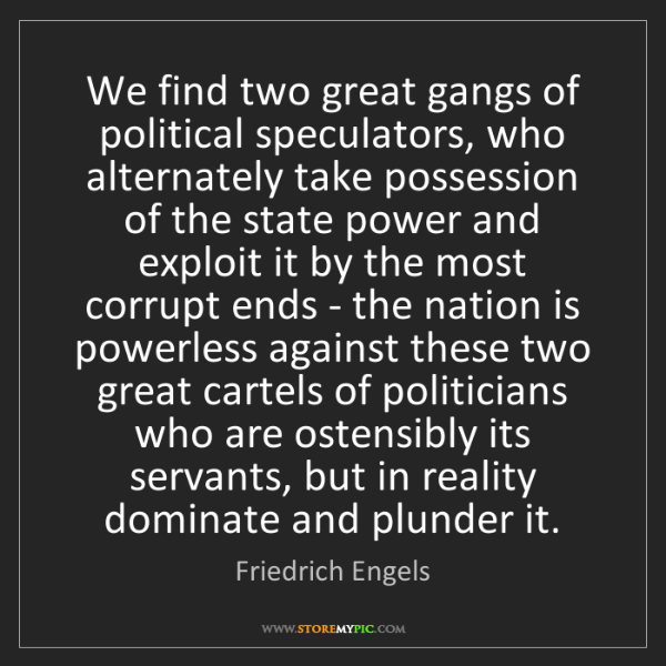 Friedrich Engels: We find two great gangs of political speculators, who...