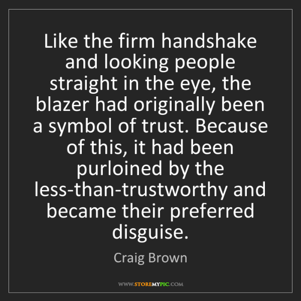 Craig Brown: Like the firm handshake and looking people straight in...