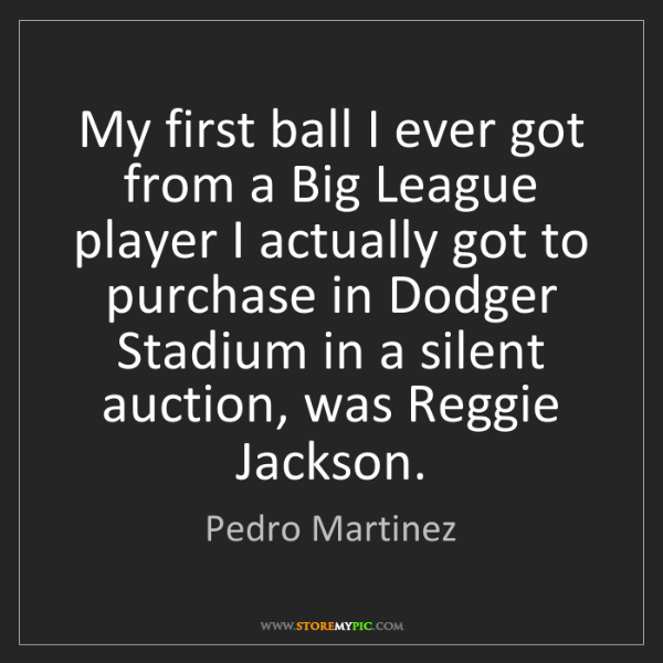 Pedro Martinez: My first ball I ever got from a Big League player I actually...