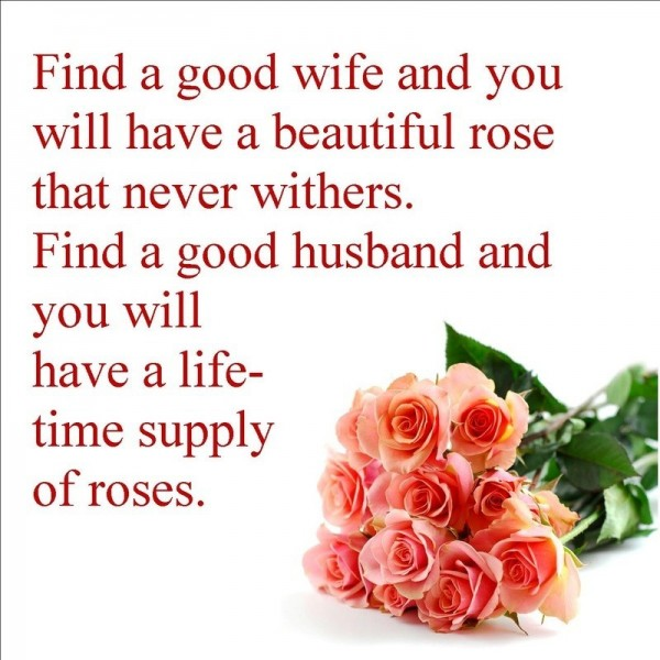 Find a good wife and you will have a beautiful rose that never wither