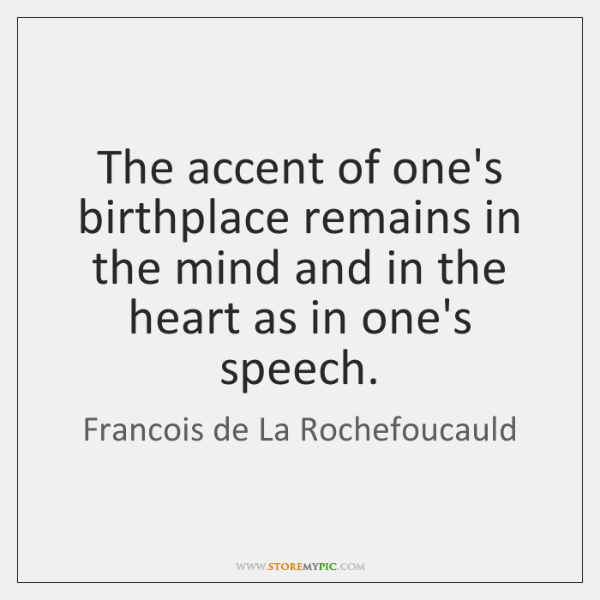 The accent of one's birthplace remains in the mind and in the ...