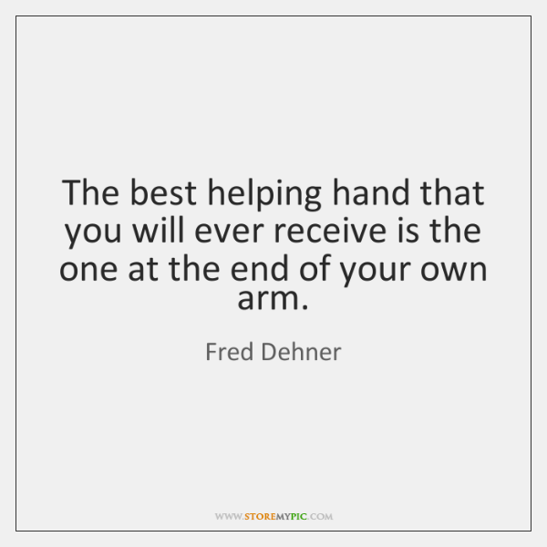 The best helping hand that you will ever receive is the one ...