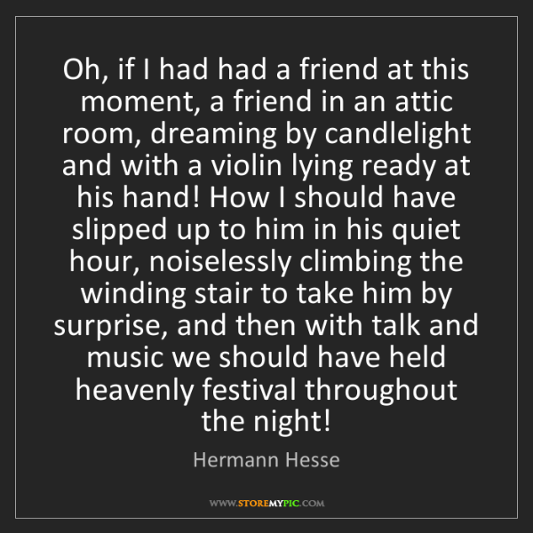 Hermann Hesse: Oh, if I had had a friend at this moment, a friend in...