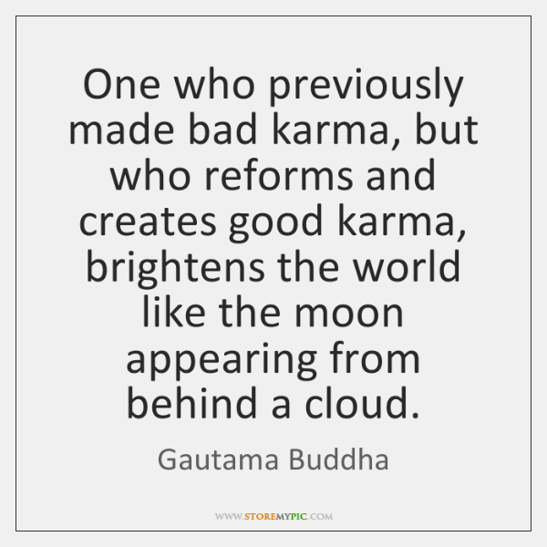 One who previously made bad karma, but who reforms and creates good ...