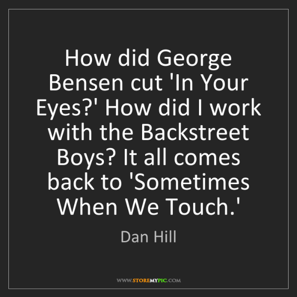 Dan Hill: How did George Bensen cut 'In Your Eyes?' How did I work...