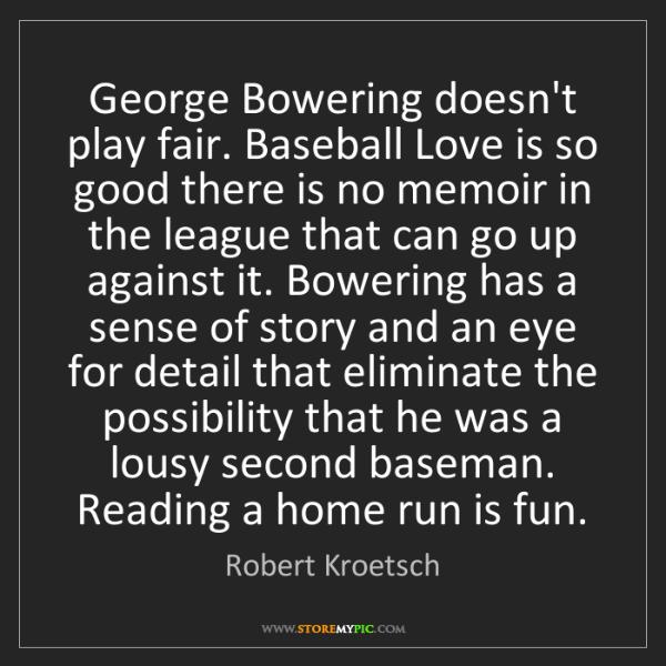 Robert Kroetsch: George Bowering doesn't play fair. Baseball Love is so...