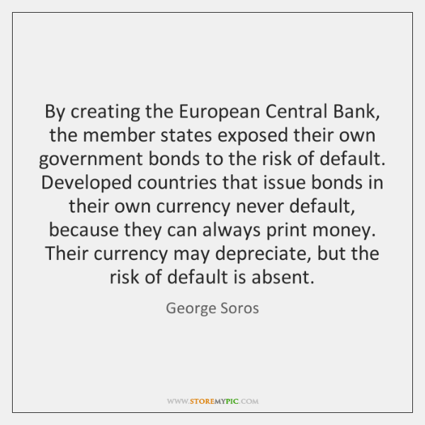 By creating the European Central Bank, the member states exposed their own ...