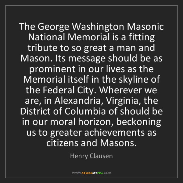 Henry Clausen: The George Washington Masonic National Memorial is a...