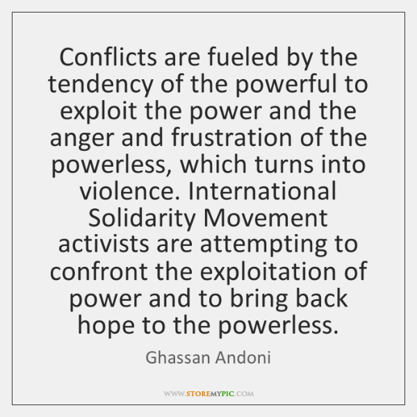 Conflicts are fueled by the tendency of the powerful to exploit the ...