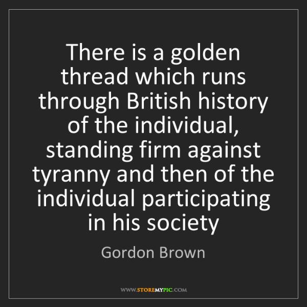 Gordon Brown: There is a golden thread which runs through British history...