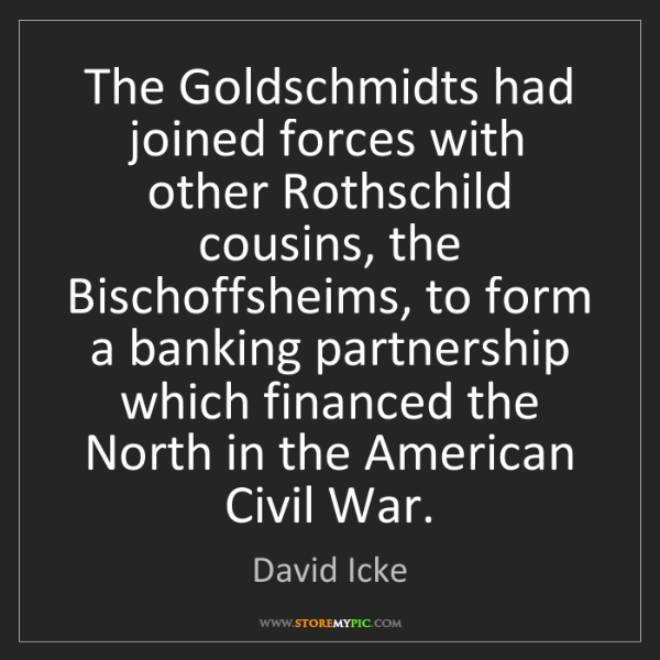 David Icke: The Goldschmidts had joined forces with other Rothschild...