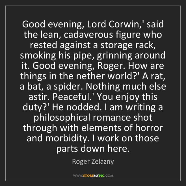 Roger Zelazny: Good evening, Lord Corwin,' said the lean, cadaverous...