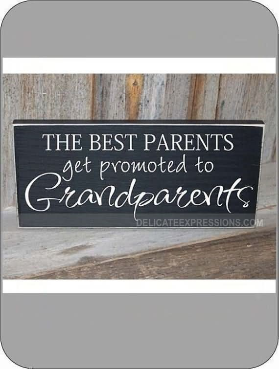 The best parents get promoted to grandparents 001