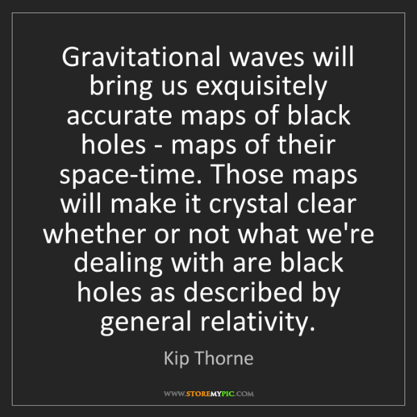 Kip Thorne: Gravitational waves will bring us exquisitely accurate...