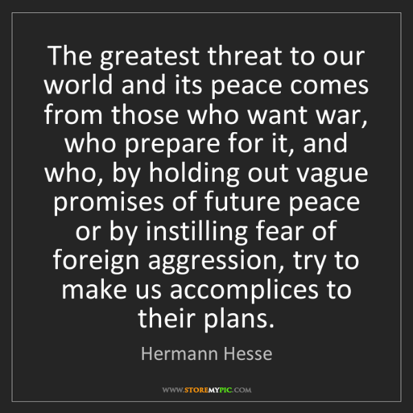 Hermann Hesse: The greatest threat to our world and its peace comes...