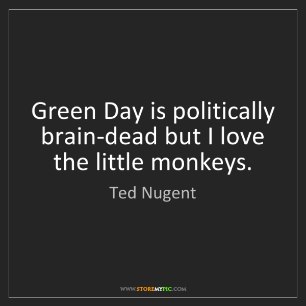 Ted Nugent: Green Day is politically brain-dead but I love the little...