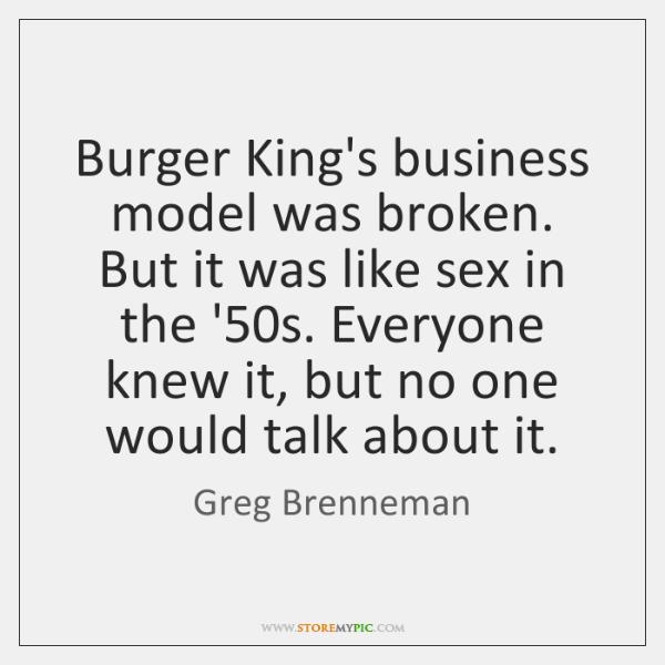 Burger King's business model was broken. But it was like sex in ...
