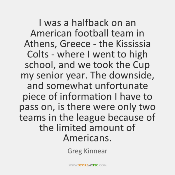 I was a halfback on an American football team in Athens, Greece ...