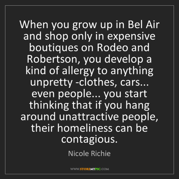 Nicole Richie: When you grow up in Bel Air and shop only in expensive...