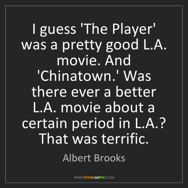 Albert Brooks: I guess 'The Player' was a pretty good L.A. movie. And...