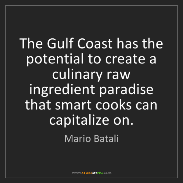 Mario Batali: The Gulf Coast has the potential to create a culinary...