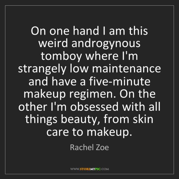 Rachel Zoe: On one hand I am this weird androgynous tomboy where...