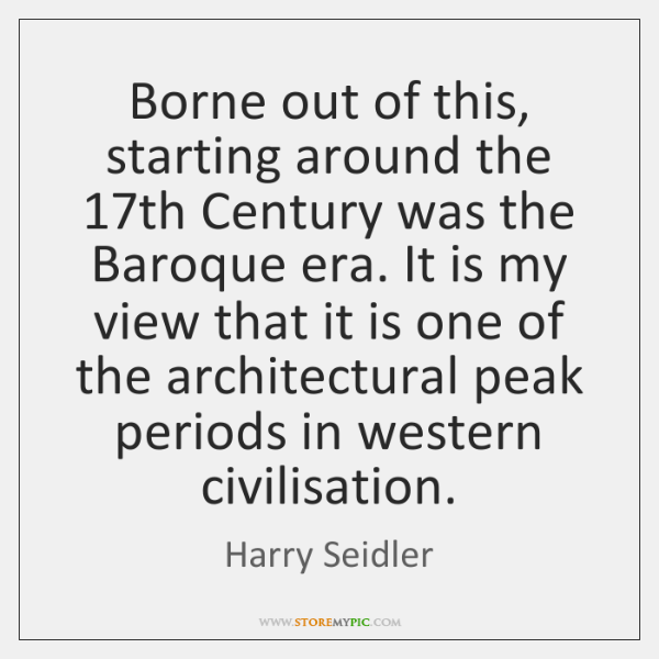 Borne out of this, starting around the 17th Century was the Baroque ...