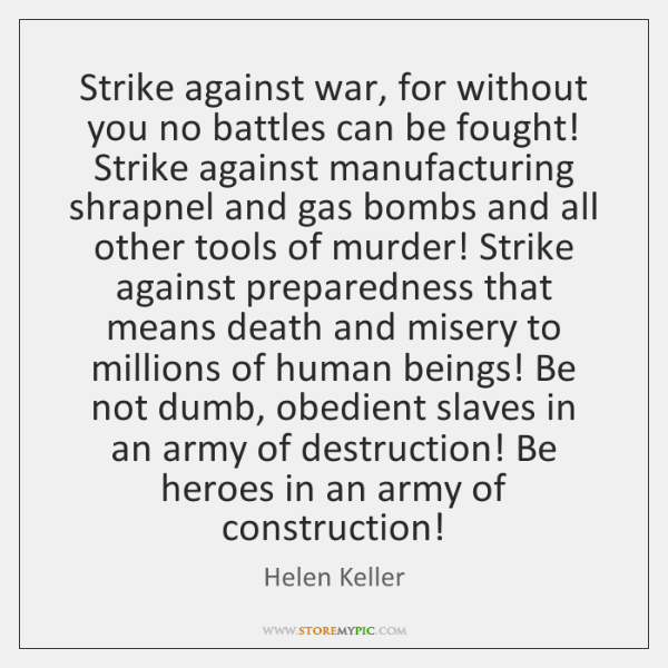 Strike against war, for without you no battles can be fought! Strike ...