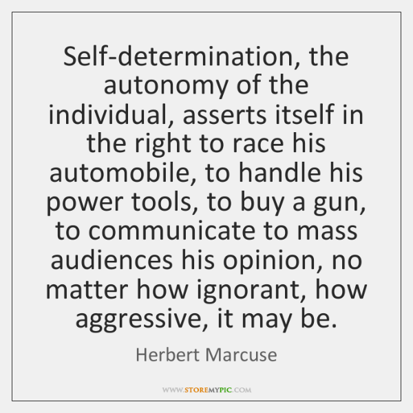 Self-determination, the autonomy of the individual, asserts itself in the right to ...